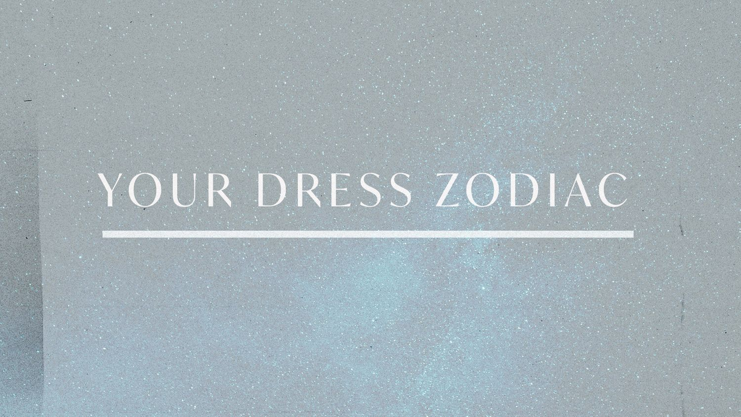 The Perfect Dress based on your Zodiac Sign